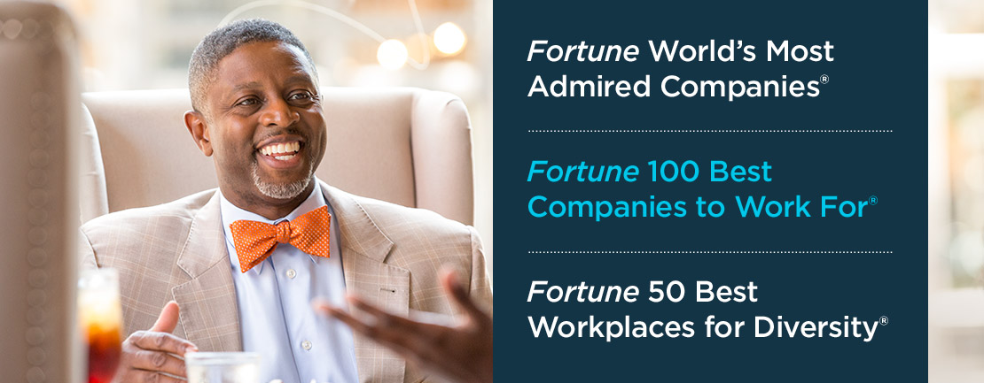 Fortune World's Most Admired Companies®; Fortune 100 Best Companies to Work For®; Fortune 50 Best Workplaces for Diversity®