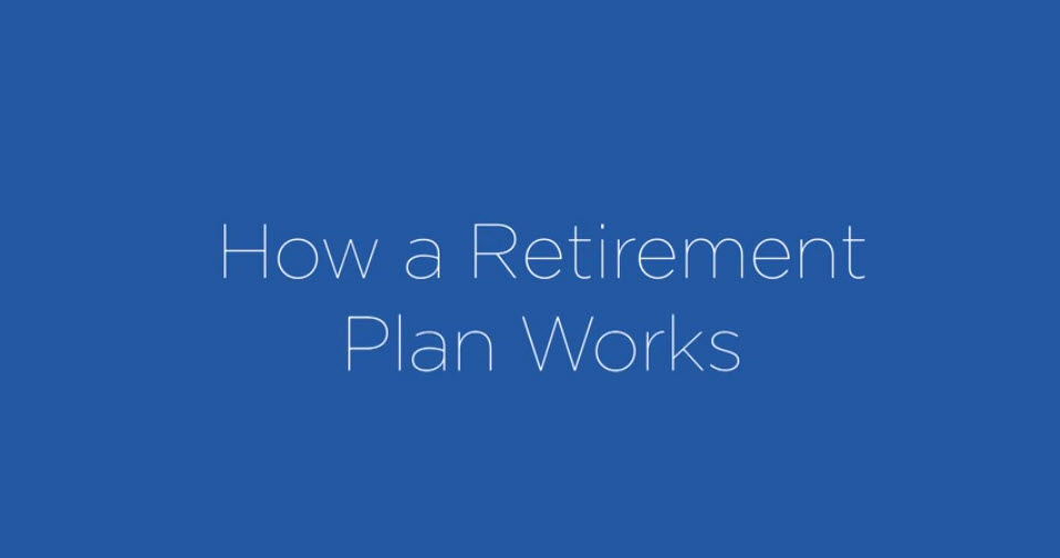 How a Retirement Plan Works